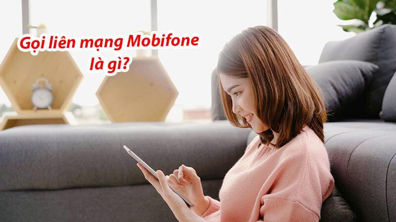 Gọi liên mạng là gì? Đăng ký gọi liên mạng Mobifone như thế nào?
